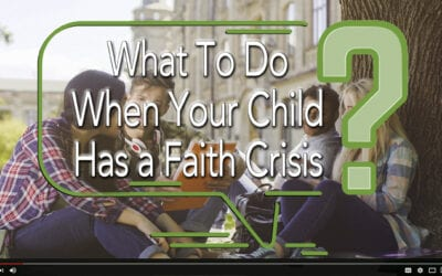 What To Do When Your Child Has a Faith Crisis?