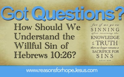 How Should We Understand the Willful Sin of Hebrews 10:26?