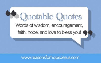 Need Inspiration & Encouragement Today?  Quotable Quotes to Ponder