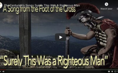 The Centurion's Song: Surely, This Was A Righteous Man