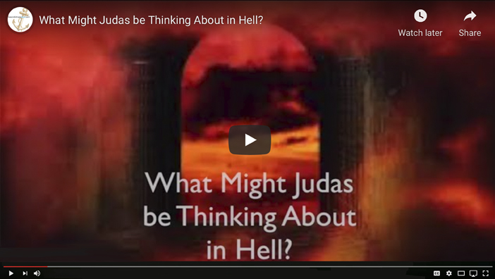 What Might Judas be Thinking About in Hell?